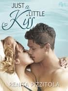 Just a Little Kiss ebook by Renita Pizzitola