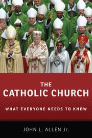The Catholic Church - What Everyone Needs to Know? ebook by John L. Allen Jr.