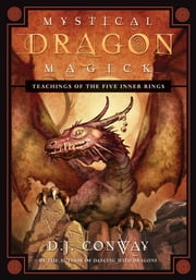 Mystical Dragon Magick: Teachings of the Five Inner Rings - Teachings of the Five Inner Rings ebook by D.J. Conway