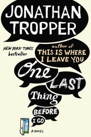 One Last Thing Before I Go - A Novel ebook by Jonathan Tropper
