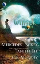 Winter Moon ebook by Mercedes Lackey,Tanith Lee,C.E. Murphy