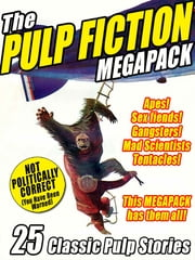 The Pulp Fiction Megapack - 25 Classic Pulp Stories ebook by Robert Leslie Bellem, Hugh B. Cave, Howard Hersey,...