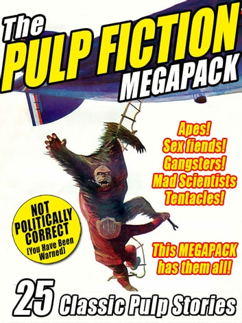 The Pulp Fiction Megapack - 25 Classic Pulp Stories ebook by Robert Leslie Bellem,Hugh B. Cave,Howard Hersey,Ray ngs Cummi,Robert Wallace,John Wallace,Harold Ward,Hugh Pendexter,Hugh J. Gallagher,G. T. Fleming-Roberts,Russell Gray,Paul Chadwick,Captain S. P. Meek,Sewell Peaslee Wright,Emile C. Tepperman