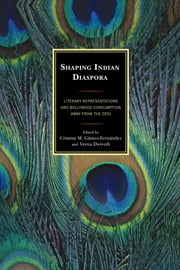 Shaping Indian Diaspora - Literary Representations and Bollywood Consumption away from the Desi ebook by Veena Dwivedi,Judith Caesar,Keith Corson,Paromita Deb,Veena Dwivedi,Kinga Földváry,Mounir Guirat,Mélanie Heydari-Malayeri,Adele Holoch,Julia Hoydis,M. Rakibul Hasan Khan,Alejandra Moreno Álvarez,Carla Rodríguez González