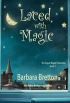 Laced with Magic - The Sugar Maple Chronicles ebook by Barbara Bretton