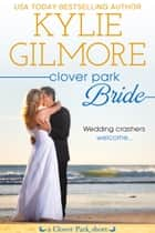 Clover Park Bride: A Clover Park Short ebook by Kylie Gilmore
