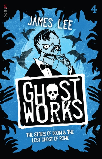 Ghostworks 4 - The Stairs of Doom & The Lost Ghost of Rome ebook by James Lee