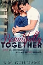 Beautifully Together ebook by A.M. Guilliams