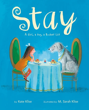 Stay - A Girl, a Dog, a Bucket List ebook by Kate Klise