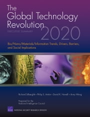 The Global Technology Revolution 2020, Executive Summary - Bio/Nano/Materials/Information Trends, Drivers, Barriers, and Social Implications ebook by Richard Silberglitt,Philip S. Anton,David R. Howell,Anny Wong