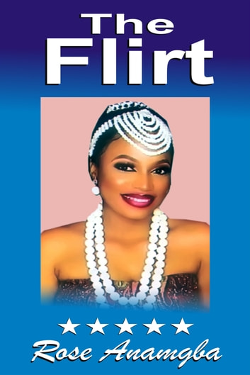 The Flirt ebook by Rose Anamgba