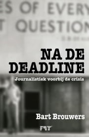 Na de deadline - journalistiek voorbij de crisis ebook by Bart Brouwers