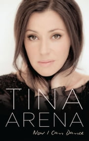 Now I Can Dance ebook by Tina Arena