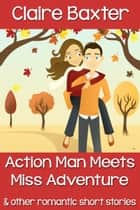 Action Man Meets Miss Adventure ebook by Claire Baxter