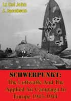 Schwerpunkt: The Luftwaffe And The Applied Air Campaign In Europe 1943-1944 ebook by Lt Col John J. Jacobson