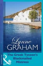 The Greek Tycoon's Blackmailed Mistress (Mills & Boon Modern) ebook by Lynne Graham