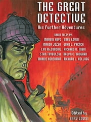 The Great Detective: His Further Adventures - A Sherlock Holmes Anthology ebook by Gary Lovisi,Marvin Kaye,Gary Lovisi