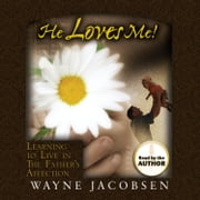 He Loves Me! - Learning to Live in The Father's Affection audiobook by Wayne Jacobsen
