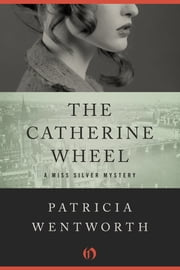 The Catherine Wheel ebook by Patricia Wentworth