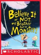 Believe It or Not, My Brother Has a Monster! ebook by Kenn Nesbitt, David Slonim