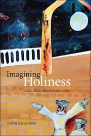 Imagining Holiness - Classic Hasidic Tales in Modern Times ebook by Justin Jaron Lewis