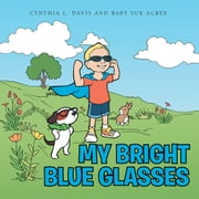 My Bright Blue Glasses ebook by Cynthia L. Davis and Baby Sue Acree