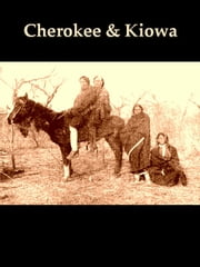 Natve American Histories - Cherokee, Kiowa - The Cherokee Nation of Indians - PLUS - Calendar History of the Kiowa Indians ebook by Charles C. Royce,James Mooney
