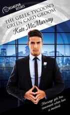 The Greek Tycoon's Green Card Groom ebook by Kate McMurray