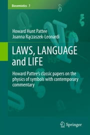 LAWS, LANGUAGE and LIFE - Howard Pattee's classic papers on the physics of symbols with contemporary commentary ebook by Howard Hunt Pattee,Joanna Rączaszek-Leonardi