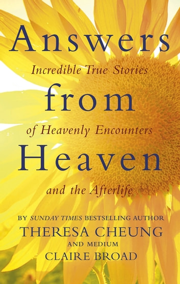 Answers from Heaven - Incredible True Stories of Heavenly Encounters and the Afterlife ebook by Theresa Cheung,Claire Broad