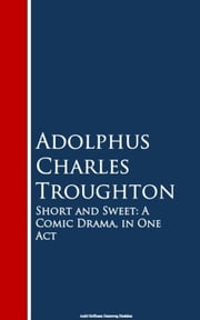 Short and Sweet - A Comic Drama, in One Act ebook by Adolphus Charles Troughton