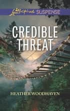 Credible Threat (Mills & Boon Love Inspired Suspense) eBook by Heather Woodhaven