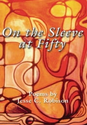 On the Sleeve at Fifty ebook by Jesse C. Robison