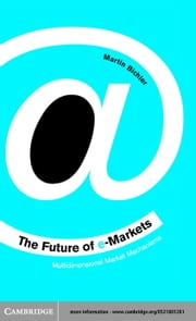 The Future of e-Markets ebook by Bichler, Martin