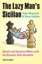 The Lazy Man's Sicilian - Attack and Surprise White ebook by Valeri Bronznik, Steve Giddins