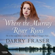 Where The Murray River Runs Hörbuch by Darry Fraser