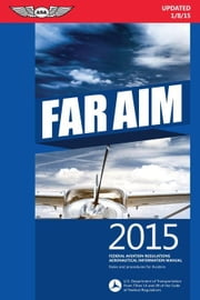 FAR/AIM 2015: Federal Aviation Regulations/Aeronautical Information Manual ebook by Federal Aviation Administration (FAA)/Av