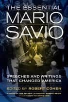 The Essential Mario Savio - Speeches and Writings that Changed America ebook by Robert Cohen