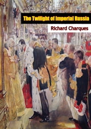 The Twilight of Imperial Russia ebook by Richard Charques