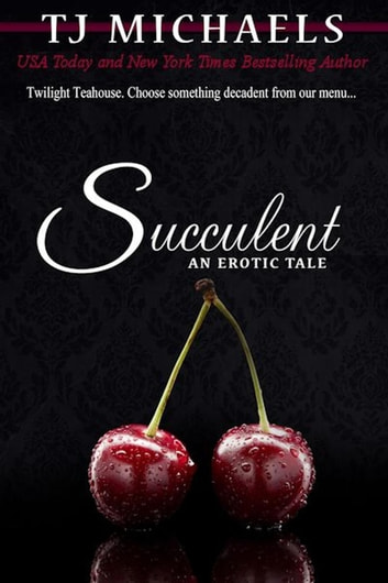 Succulent - Twilight Teahouse, #3 ebook by T.J. Michaels