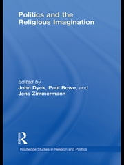Politics and the Religious Imagination ebook by John H.A. Dyck,Paul S. Rowe,Jens Zimmermann