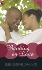 Banking on Love ebook by Sibusiswe Dhuwe