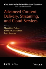 Advanced Content Delivery, Streaming, and Cloud Services ebook by Mukaddim Pathan,Ramesh K. Sitaraman,Dom Robinson