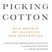 Picking Cotton - Our Memoir of Injustice and Redemption audiobook by Ronald Cotton, Jennifer Thompson-Cannino, Erin Torneo