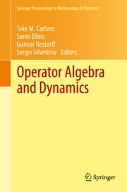 Operator Algebra and Dynamics - Nordforsk Network Closing Conference, Faroe Islands, May 2012 ebook by Toke M. Carlsen,Søren Eilers,Gunnar Restorff,Sergei D. Silvestrov