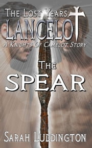 Lancelot: The Lost Years: The Spear ebook by Sarah Luddington