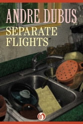 Separate Flights - A Novella and Seven Short Stories ebook by Andre Dubus
