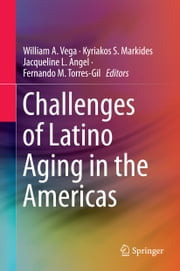 Challenges of Latino Aging in the Americas ebook by Kyriakos S. Markides,Jacqueline L. Angel,Fernando M. Torres-Gil,William A Vega