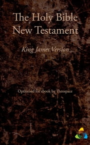 New Testament, King James Version (1769) - Adapted for ebook by Theospace ebook by Theospace,James I