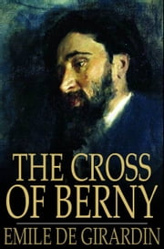 The Cross of Berny - Or, Irene's Lovers ebook by Emile de Girardin,Theophile Gautier,Jules Sandeau Mery
